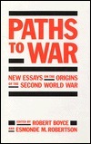 Paths to War: New Essays on the Origins of the Second World War  by  Robert Boyce