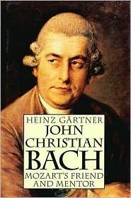 John Christian Bach: Mozarts Friend and Mentor Heinz Gärtner