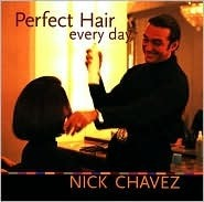 Perfect Hair Everyday  by  Nick Chavez