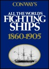 Conways All the Worlds Fighting Ships, 1860-1905  by  Roger Chesneau