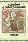 A Handbook of Catholic Sacramentals Ann Ball