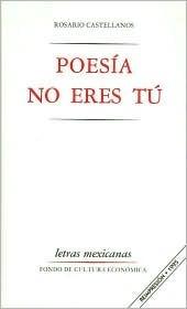 Poesía no eres tú Rosario Castellanos