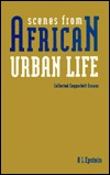 Scenes From African Urban Life: Collected Copperbelt Papers  by  A.L. Epstein