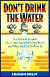 Dont Drink The Water (without reading this book) The essential Guide to Our Contaminated Drinking Water and What You Can Do About It Lono Kahuna Kupua Ao