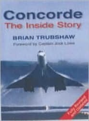 Concorde: The Inside Story Brian Trubshaw