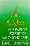 A Time Of Grace: One Familys Experience With Chronic Care Daniel  Donovan