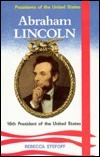 Abraham Lincoln, 16th President of the United States Rebecca Stefoff