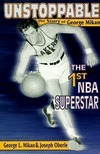 Unstoppable: The Story of George Mikan, the 1st NBA Superstar George L. Mikan