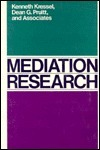 Mediation Research: The Process and Effectiveness of Third-Party Intervention  by  Kenneth Kressel