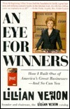 Eye for Winners, An: How I Built One of Americas Great Businesses--And So Can You Lillian Vernon