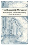 The Humanistic Movement: Recovering The Person In Psychology  by  Frederick J. Wertz