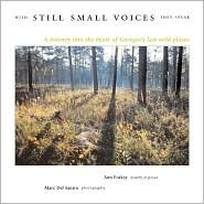 With Still Small Voices They Speak: A Journey into the Heart of Georgias Last Wild Places Ann Foskey