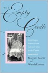 The Empty Cradle: Infertility in America from Colonial Times to the Present  by  Margaret Marsh