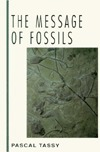The Message Of Fossils  by  Pascal Tassy