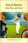 Good Sports: Fair Play and Foul  by  Rosen Publishing Group