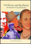 On Heroes and the Heroic: In Search of Good Deeds  by  Roger Rosen
