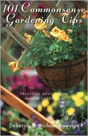 101 Commonsense Gardening Tips: Practical Advice from Master Gardeners  by  Deborah Sweeton