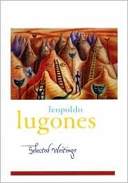 Leopoldo Lugones: Selected Writings  by  Leopoldo Lugones