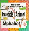 Robert Crowthers Incredible Animal Alphabet  by  Robert Crowther