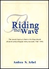 Riding the Wave: Jewish Agency Role in the Mass Aliyah of Soviet and Ethopian Jews 1987-1995  by  Andrea S. Arbel