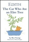 Edith, the Cat Who Ate an Elm Tree  by  Roz Young