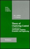 Theory of Chattering Control: With Applications to Astronautics, Robotics, Economics, and Engineering M.I. Zelikin