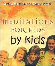 Meditations for Kids  by  Kids by Jarrah Wynne