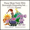 Those Mean Nasty Dirty Downright Disgusting But-- Invisible Germs  by  Judith Rice