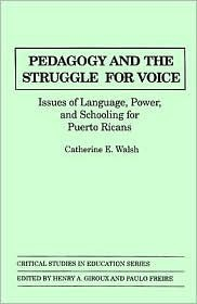 Pedagogy and the Struggle for Voice: Issues of Language, Power, and Schooling for Puerto Ricans  by  Catherine E. Walsh