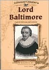 Lord Baltimore: English Politician and Colonist Loree Lough