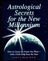 Astrological Secrets for the New Millennium  by  Laurie A. Baum