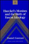 Haeckels Monism and the Birth of Fascist Ideology Daniel Gasman