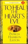 To Heal the Hearts Eye  by  Patricia Harrison Easton