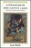 A Stranger in Her Native Land: Alice Fletcher and the American Indians  by  Joan T. Mark