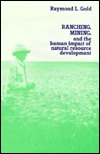 Ranching, Mining, and the Human Impact of Natural Resource Development  by  Raymond L. Gold
