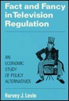 Fact and Fancy in Television Regulation: An Economic Study of Policy Alternatives: An Economic Study of Policy Alternatives  by  Harvey J. Levin