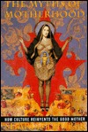 The Myths of Motherhood  by  Shari L. Thurer