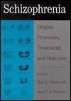 Schizophrenia: Origins, Processes, Treatment, and Outcome Rue L. Cromwell