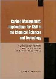 Carbon Management: Implications for R&d in the Chemical Sciences and Technology: A Workshop Report to the Chemical Sciences Roundtable National Research Council