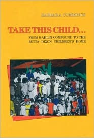 Take This Child: From Kahlin Compound to the Retta Dixon Childrens Home  by  Barbara Cummings
