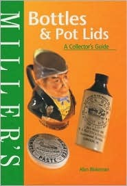 Millers Bottles and Pot Lids: A Collectors Guide  by  Alan Blakeman
