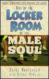Out of the Locker Room of the Male Soul: Men Seeking the Heart of God Steve Masterson