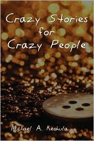 Crazy Stories for Crazy People Michael A. Kechula
