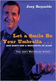 Let a Smile Be Your Umbrella, But Dont Get a Mouthful of Rain : The Joey Reynolds Story  by  Joey Reynolds
