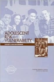 Adolescent Risk and Vulnerability: Concepts and Measurement  by  National Research Council