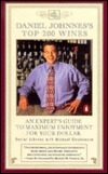 Daniel Johnness Top 200 Wines: An Experts Guide to Maximum Enjoyment for Your Dollar  by  Daniel Johnnes