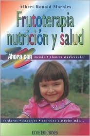 Frutoterapia, Nutricion y Salud  by  Albert Ronald Morales