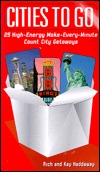 Cities to Go: The Top 25 High-Energy, Make-Every-Minute-Count City Getaways  by  Rich Haddaway