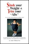 Slash Your Weight and Trim Your Abs John William Yee