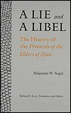 A Lie and a Libel: The History of the Protocols of the Elders of Zion Binjamin W. Segel